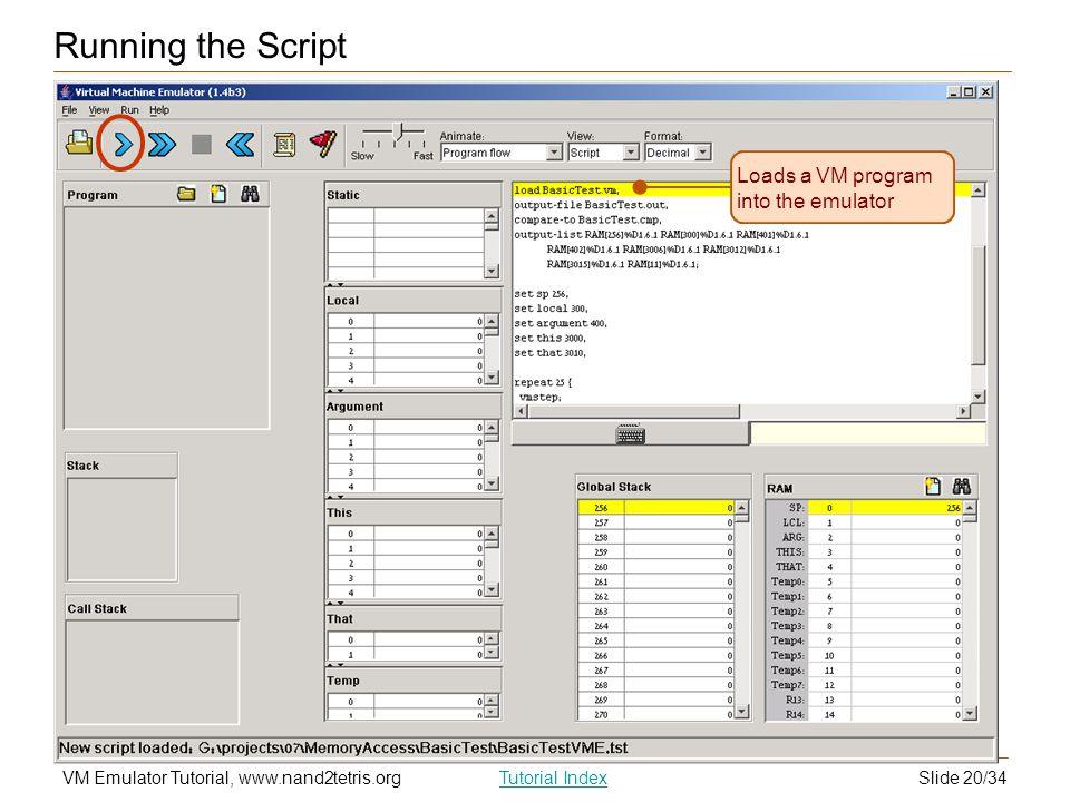 Slide 20/34VM Emulator Tutorial, www.nand2tetris.orgTutorial Index Loads a VM program into the emulator Running the Script