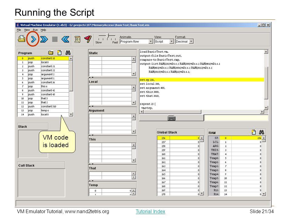 Slide 21/34VM Emulator Tutorial, www.nand2tetris.orgTutorial Index VM code is loaded Running the Script