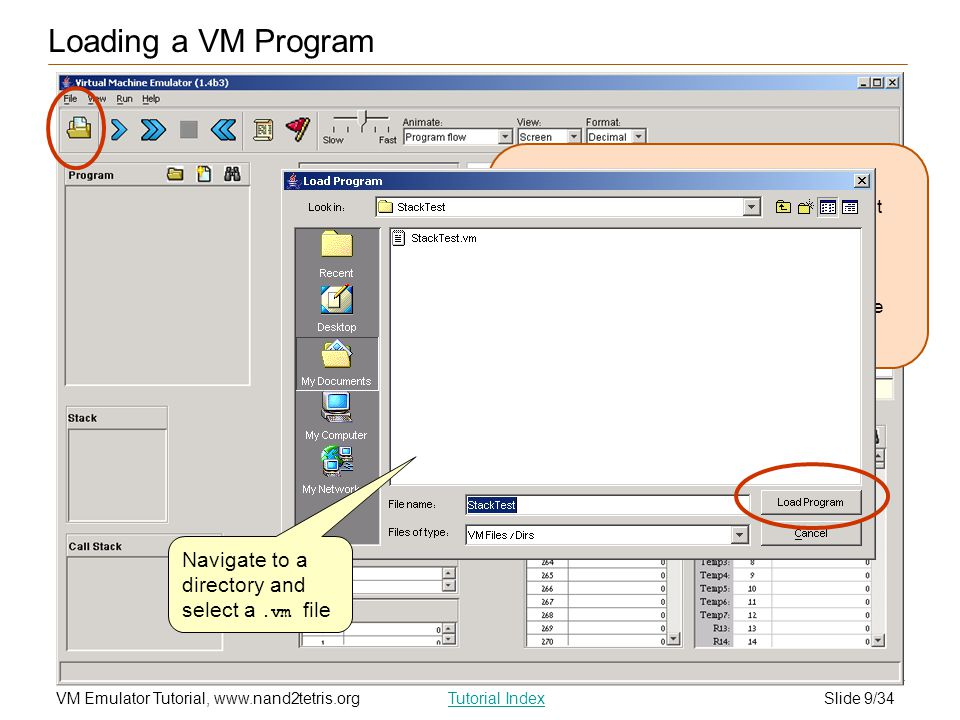 Slide 9/34VM Emulator Tutorial, www.nand2tetris.orgTutorial Index Loading a VM Program  Let's start with a trivial VM program that manipulates only t