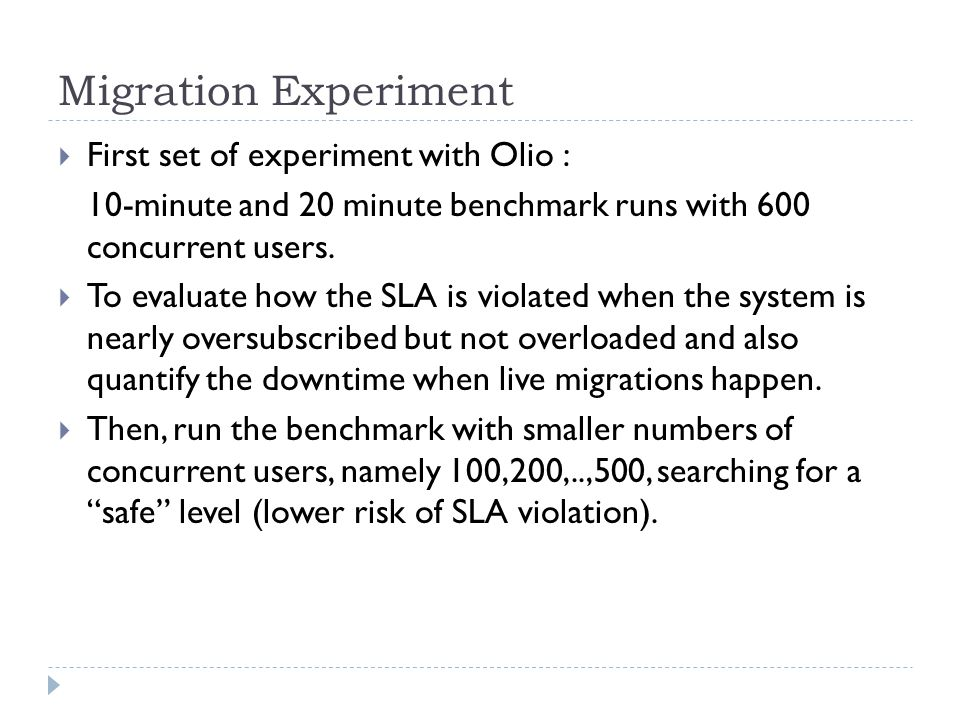 Migration Experiment  First set of experiment with Olio : 10-minute and 20 minute benchmark runs with 600 concurrent users.