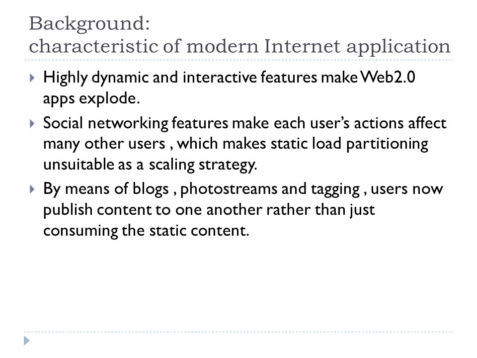 Background: characteristic of modern Internet application  Highly dynamic and interactive features make Web2.0 apps explode.  Social networking feat