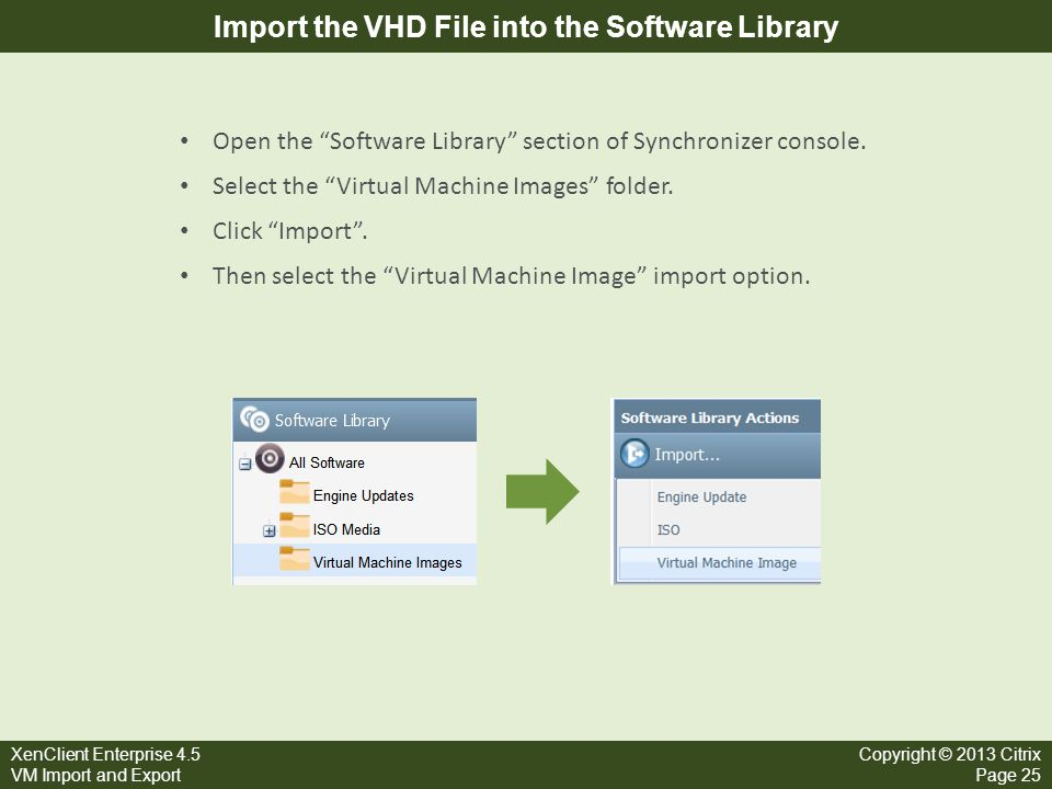 """XenClient Enterprise 4.5 VM Import and Export Copyright © 2013 Citrix Page 25 Import the VHD File into the Software Library Open the """"Software Library"""
