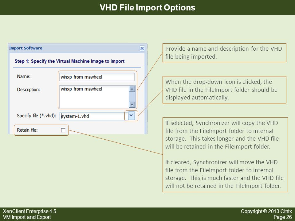 XenClient Enterprise 4.5 VM Import and Export Copyright © 2013 Citrix Page 26 VHD File Import Options When the drop-down icon is clicked, the VHD file