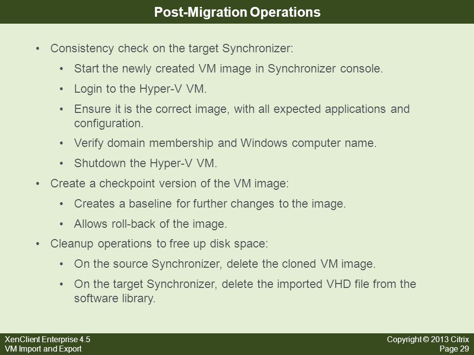 XenClient Enterprise 4.5 VM Import and Export Copyright © 2013 Citrix Page 29 Post-Migration Operations Consistency check on the target Synchronizer: