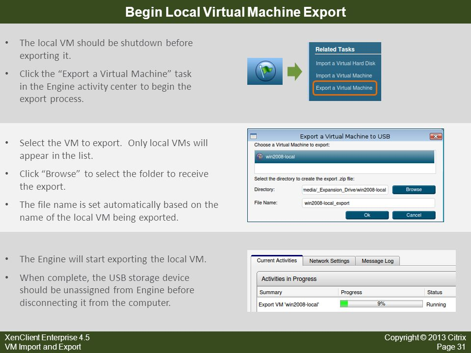 XenClient Enterprise 4.5 VM Import and Export Copyright © 2013 Citrix Page 31 Begin Local Virtual Machine Export The local VM should be shutdown befor