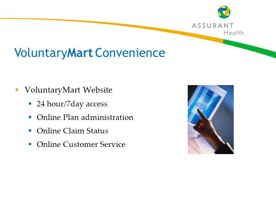 11 VoluntaryMart Convenience VoluntaryMart Website  24 hour/7day access  Online Plan administration  Online Claim Status  Online Customer Service