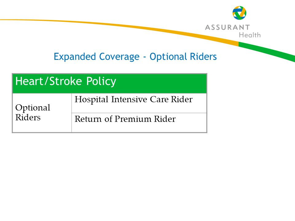 25 Heart/Stroke Policy Optional Riders Hospital Intensive Care Rider Return of Premium Rider Expanded Coverage - Optional Riders