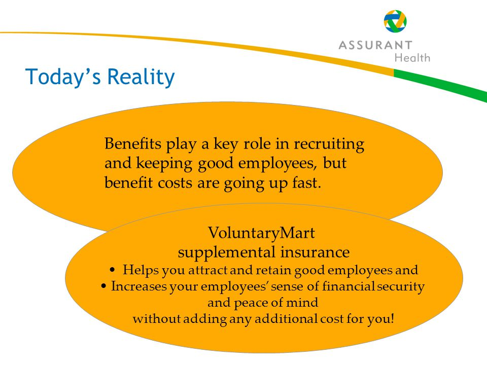 5 Today's Reality Benefits play a key role in recruiting and keeping good employees, but benefit costs are going up fast.