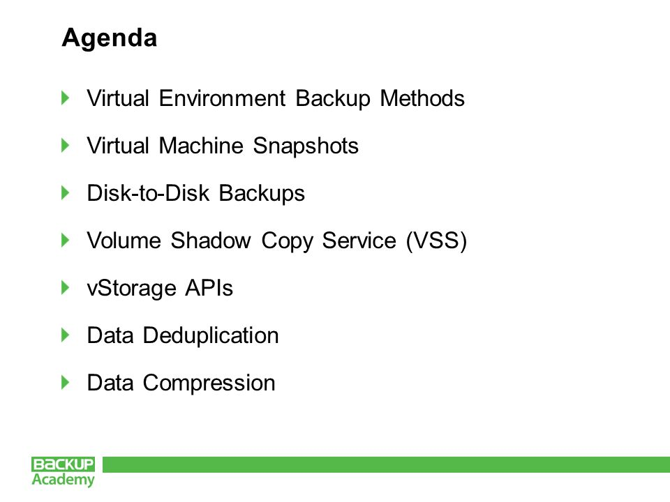 Data Deduplication  In-line is common, hash calculations are done before blocks are stored in the backup repository Look for a VM backup program that provides deduplication