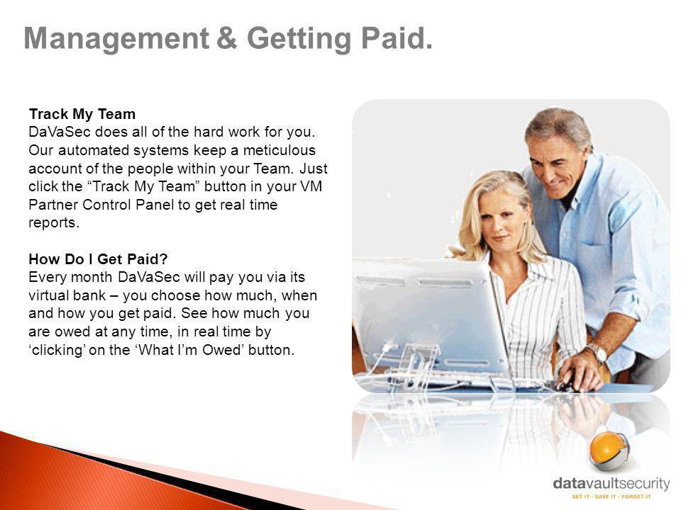 Management & Getting Paid. Track My Team DaVaSec does all of the hard work for you.
