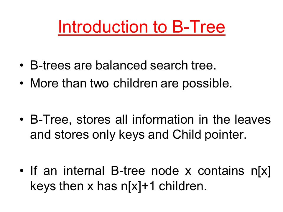 Constructing a B-tree (contd.) Add 45 increases the trees level 1 12 82 25 6 142817 7 52164868 3 2629535545 48 17 8 3 29 28 26 25 68 55 53 52 16 14 12 67 12 45 Exceeds Order.