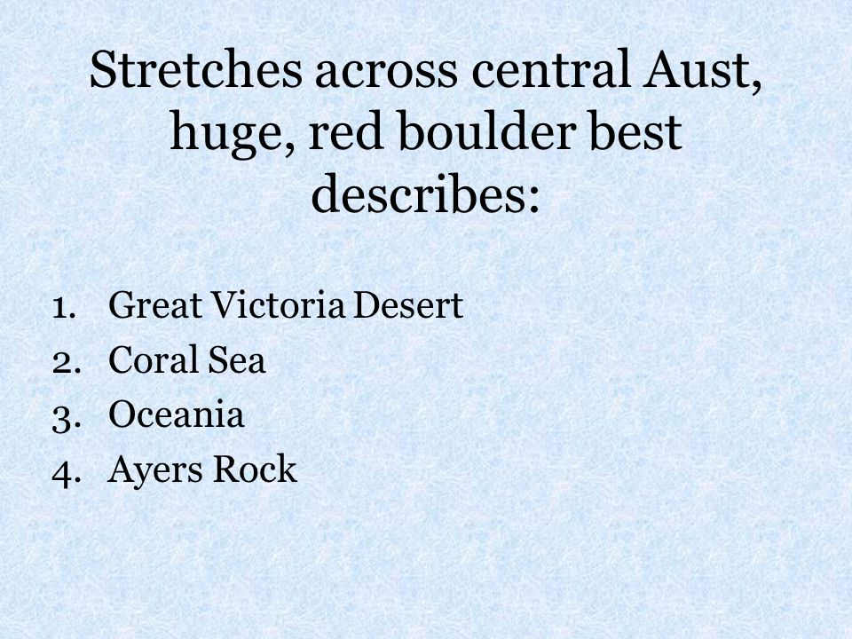 Stretches across central Aust, huge, red boulder best describes: 1.Great Victoria Desert 2.Coral Sea 3.Oceania 4.Ayers Rock