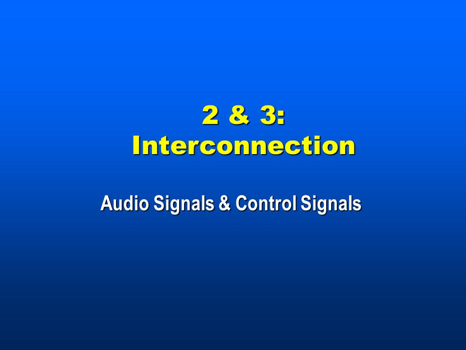 2 & 3: Interconnection Audio Signals & Control Signals