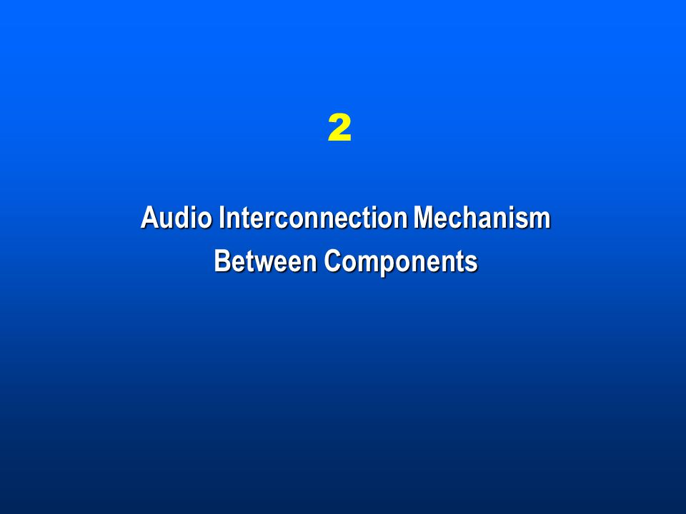 2 Audio Interconnection Mechanism Between Components
