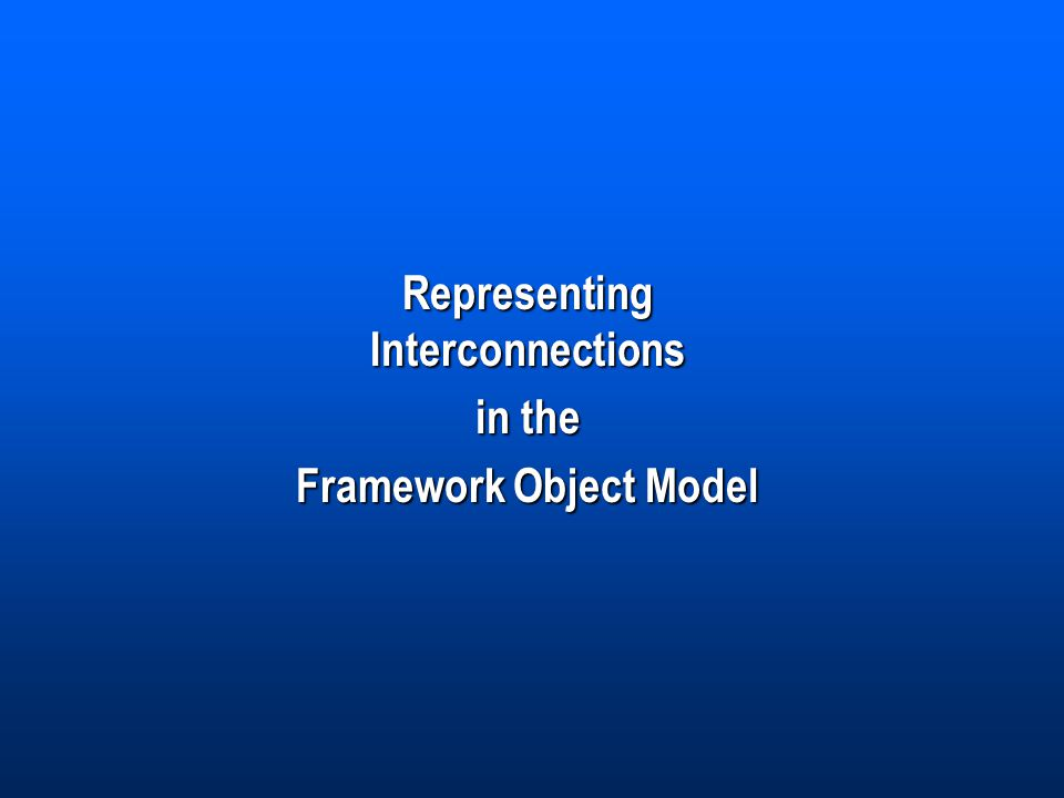 Representing Interconnections in the Framework Object Model