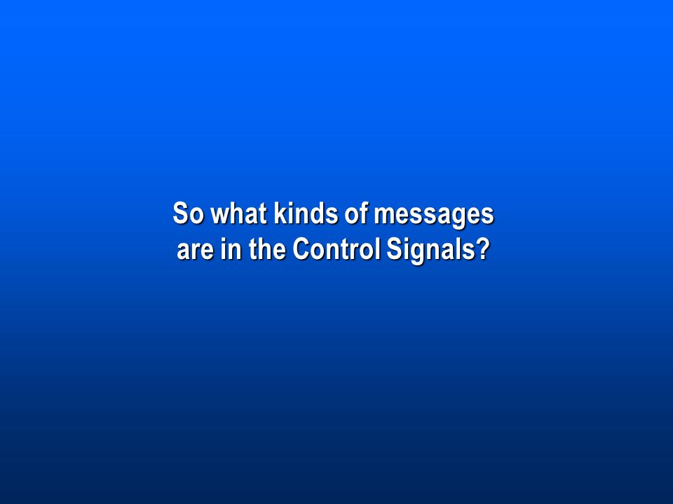 So what kinds of messages are in the Control Signals?