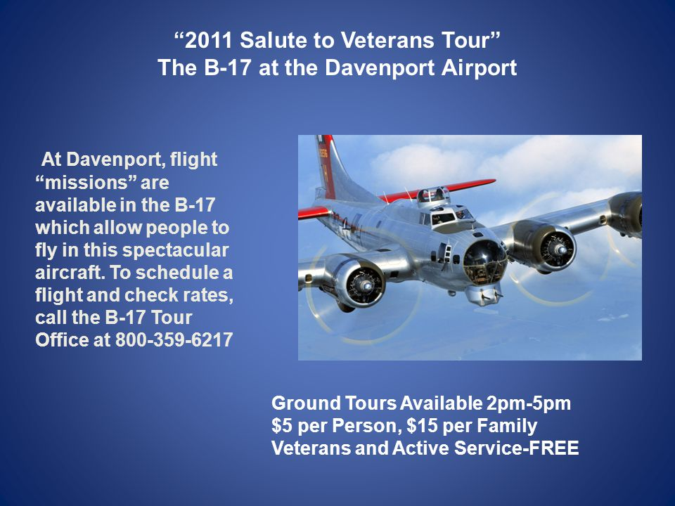 At Davenport, flight missions are available in the B-17 which allow people to fly in this spectacular aircraft.