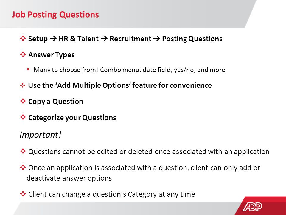 Job Posting Questions  Setup  HR & Talent  Recruitment  Posting Questions  Answer Types  Many to choose from! Combo menu, date field, yes/no, an