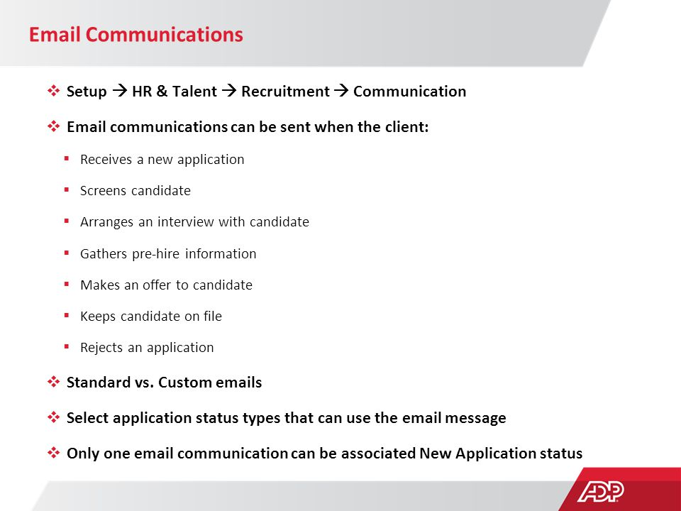Email Communications  Setup  HR & Talent  Recruitment  Communication  Email communications can be sent when the client:  Receives a new applicat