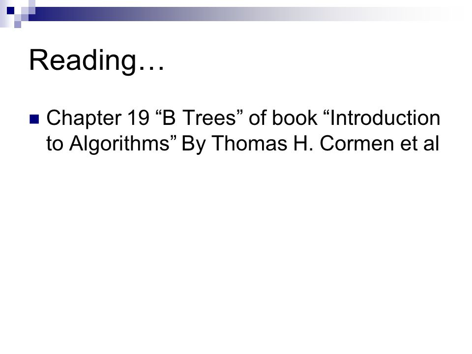 Reading… Chapter 19 B Trees of book Introduction to Algorithms By Thomas H. Cormen et al