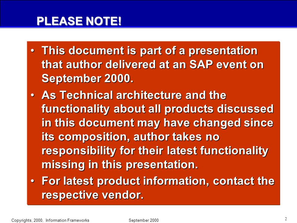 Copyrights, 2000, Information Frameworks September 2000 1 Business Information Warehouse September 2000 Naeem Hashmi Founder, CTO The Information Frameworks URL: http://infoframeworks.com