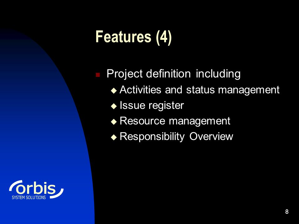 8 Features (4) Project definition including  Activities and status management  Issue register  Resource management  Responsibility Overview