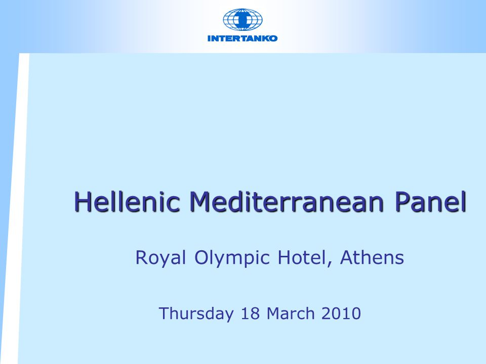 Hellenic Mediterranean Panel Hellenic Mediterranean Panel Royal Olympic Hotel, Athens Thursday 18 March 2010