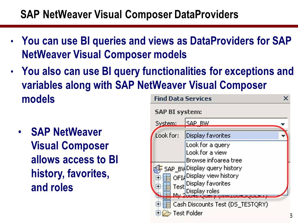 26 SAP NetWeaver Visual Composer DataProviders You can use BI queries and views as DataProviders for SAP NetWeaver Visual Composer models You also can