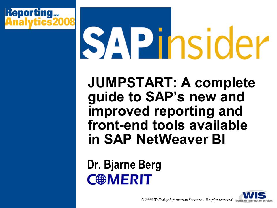 © 2008 Wellesley Information Services. All rights reserved. JUMPSTART: A complete guide to SAP's new and improved reporting and front-end tools availa