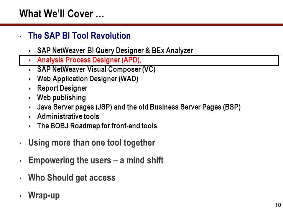 10 What We'll Cover … The SAP BI Tool Revolution  SAP NetWeaver BI Query Designer & BEx Analyzer  Analysis Process Designer (APD),  SAP NetWeaver V