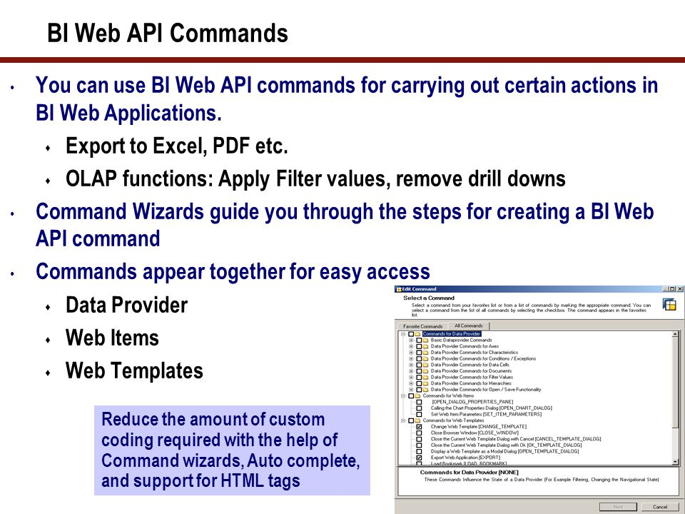 28 BI Web API Commands You can use BI Web API commands for carrying out certain actions in BI Web Applications.  Export to Excel, PDF etc.  OLAP fun
