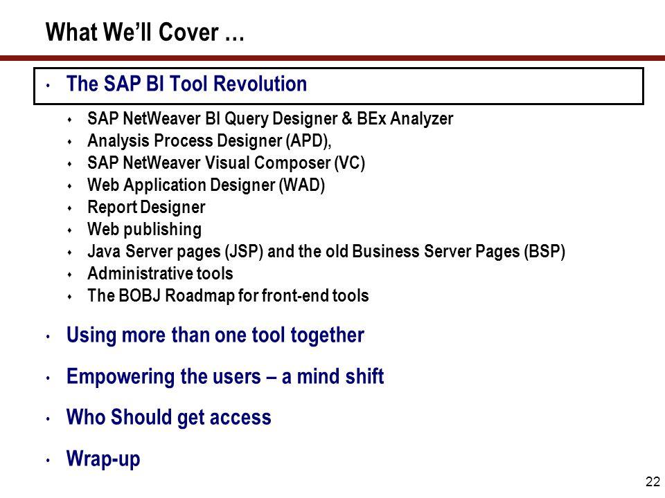 22 What We'll Cover … The SAP BI Tool Revolution  SAP NetWeaver BI Query Designer & BEx Analyzer  Analysis Process Designer (APD),  SAP NetWeaver V