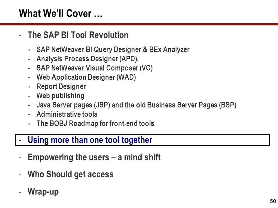50 What We'll Cover … The SAP BI Tool Revolution  SAP NetWeaver BI Query Designer & BEx Analyzer  Analysis Process Designer (APD),  SAP NetWeaver V