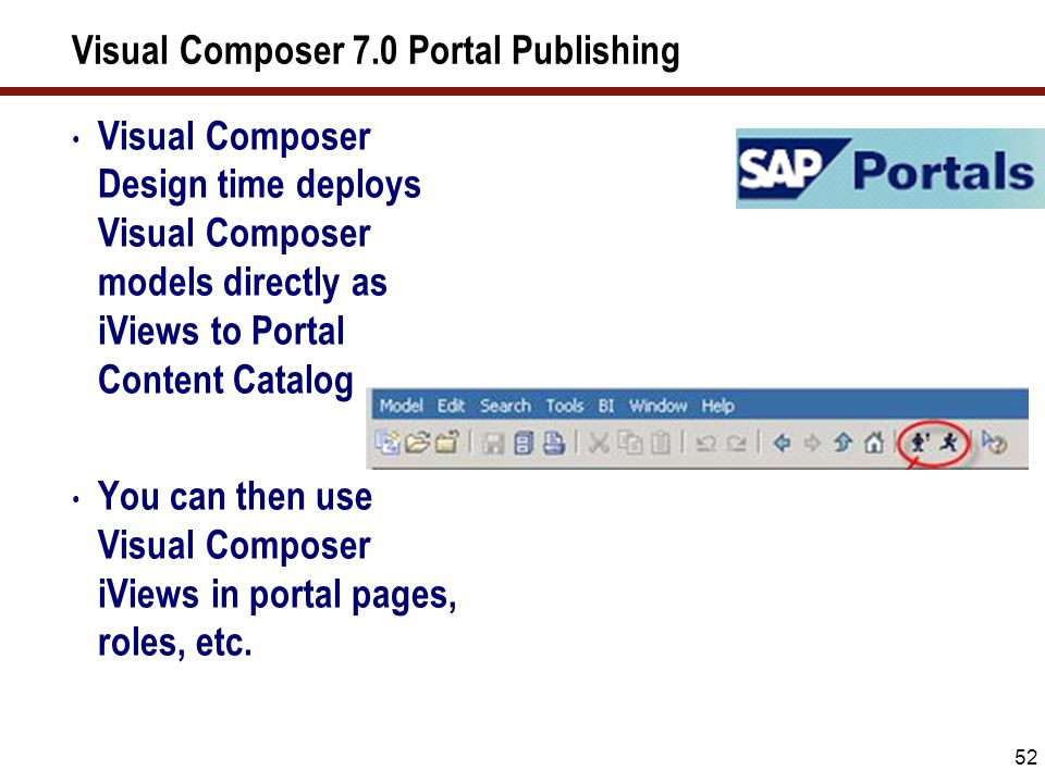 52 Visual Composer 7.0 Portal Publishing Visual Composer Design time deploys Visual Composer models directly as iViews to Portal Content Catalog You c
