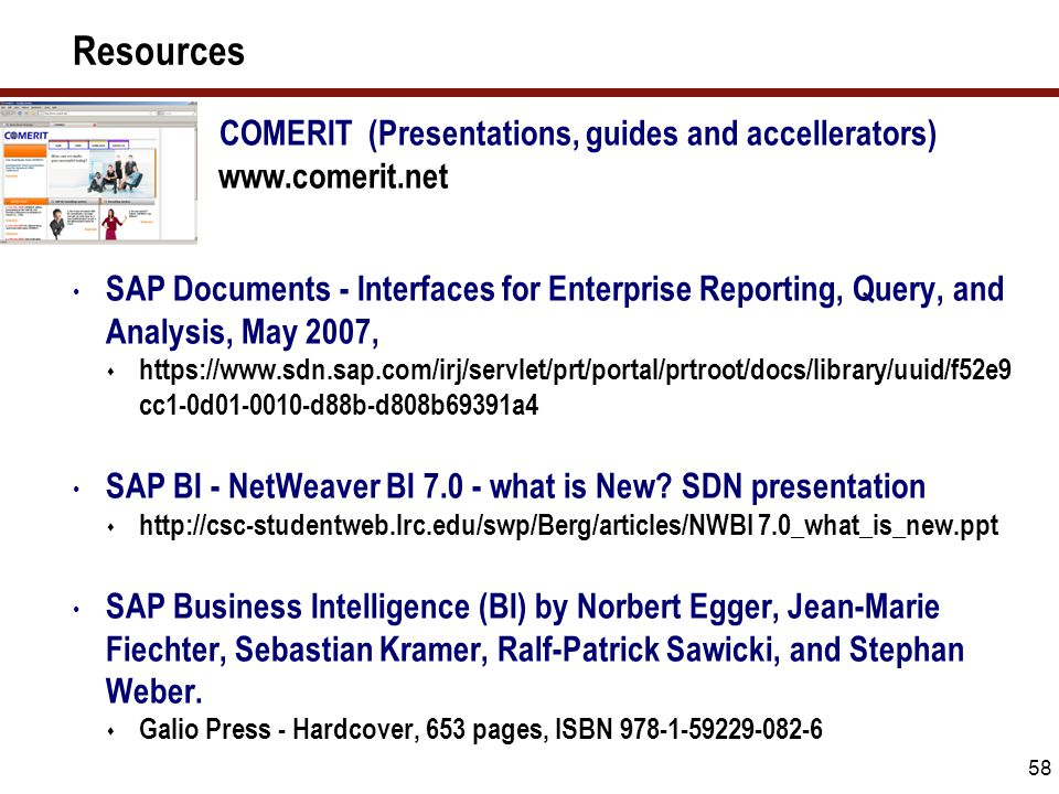 58 Resources COMERIT (Presentations, guides and accellerators) www.comerit.net SAP Documents - Interfaces for Enterprise Reporting, Query, and Analysi