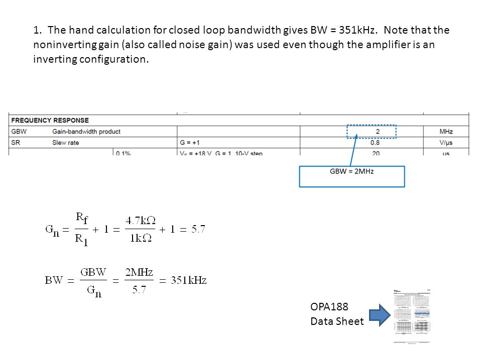 OPA188 Data Sheet 1. The hand calculation for closed loop bandwidth gives BW = 351kHz.