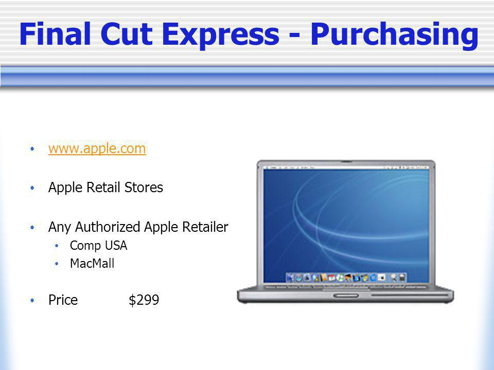 Final Cut Express - Recommendations Highly recommend this product for amateur DV enthusiasts, small business video developers and event videographers.