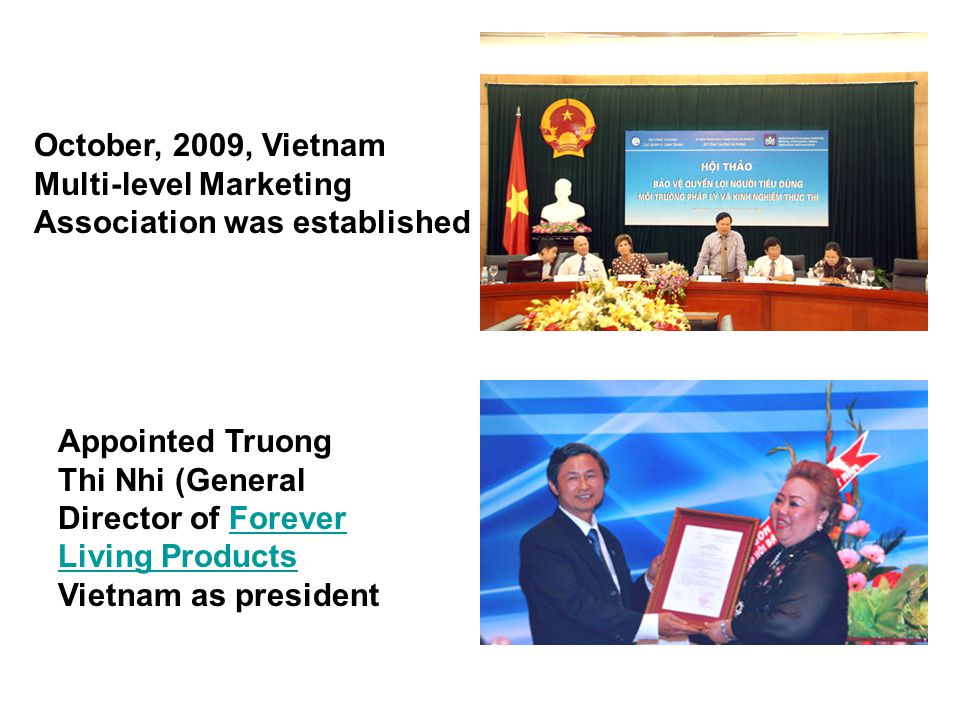October, 2009, Vietnam Multi-level Marketing Association was established Appointed Truong Thi Nhi (General Director of Forever Living Products Vietnam as presidentForever Living Products