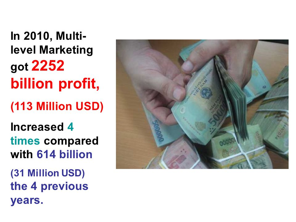 In 2010, Multi- level Marketing got 2252 billion profit, (113 Million USD) Increased 4 times compared with 614 billion (31 Million USD) the 4 previous years.