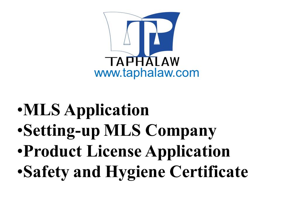 MLS Application Setting-up MLS Company Product License Application Safety and Hygiene Certificate www.taphalaw.com