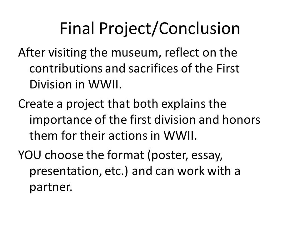 Final Project/Conclusion After visiting the museum, reflect on the contributions and sacrifices of the First Division in WWII.