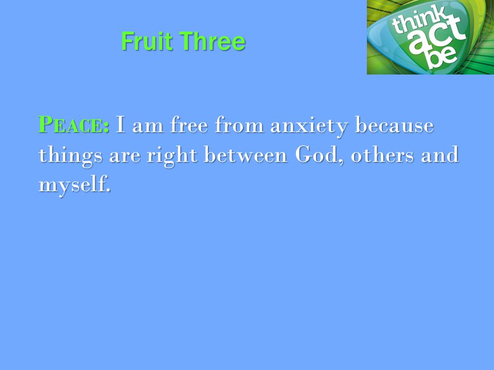 P EACE : I am free from anxiety because things are right between God, others and myself.