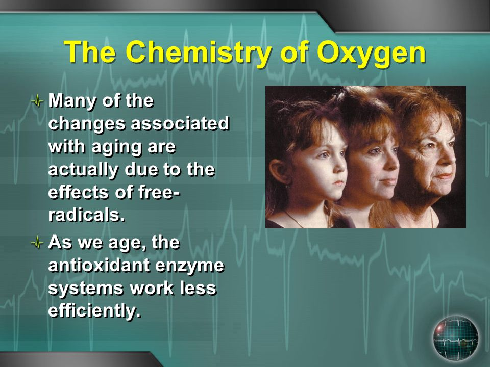 The Chemistry of Oxygen Many of the changes associated with aging are actually due to the effects of free- radicals. As we age, the antioxidant enzyme