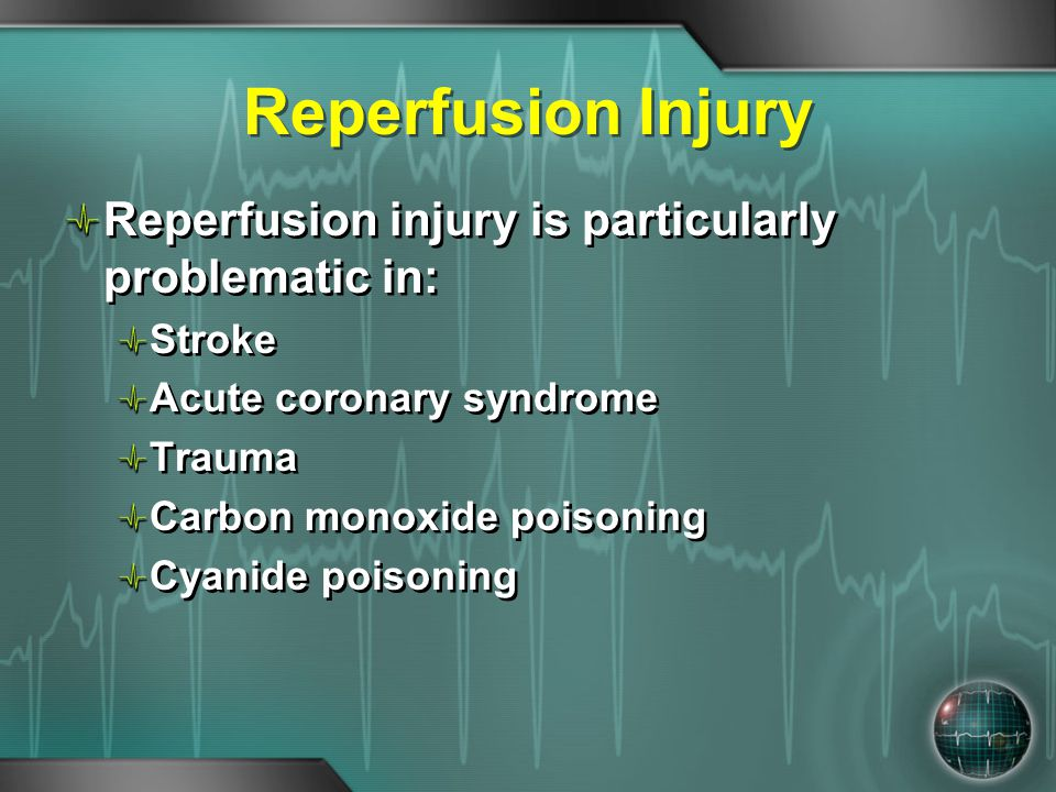 Reperfusion Injury Reperfusion injury is particularly problematic in: Stroke Acute coronary syndrome Trauma Carbon monoxide poisoning Cyanide poisonin