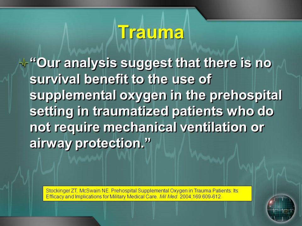 "Trauma ""Our analysis suggest that there is no survival benefit to the use of supplemental oxygen in the prehospital setting in traumatized patients wh"