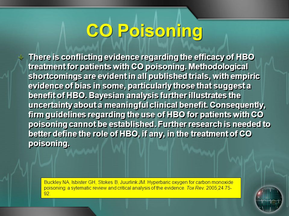 CO Poisoning There is conflicting evidence regarding the efficacy of HBO treatment for patients with CO poisoning. Methodological shortcomings are evi