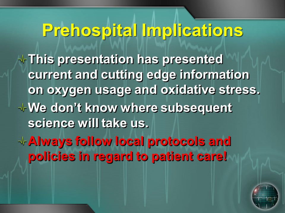 Prehospital Implications This presentation has presented current and cutting edge information on oxygen usage and oxidative stress. We don't know wher