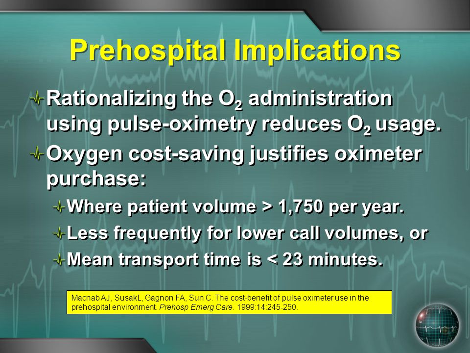 Prehospital Implications Rationalizing the O 2 administration using pulse-oximetry reduces O 2 usage. Oxygen cost-saving justifies oximeter purchase: