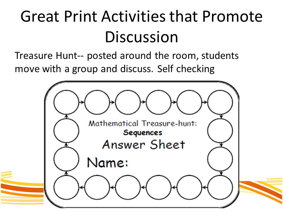Great Print Activities that Promote Discussion Treasure Hunt-- posted around the room, students move with a group and discuss. Self checking