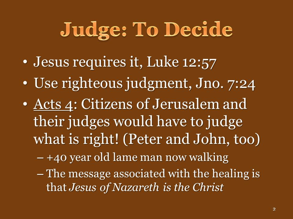 Jesus requires it, Luke 12:57 Jesus requires it, Luke 12:57 Use righteous judgment, Jno.